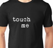 Touch Me White on Black Unisex T-Shirt