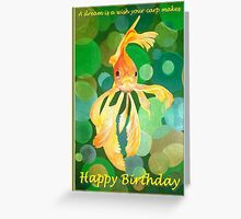 A Dream Is A Wish Your Carp Makes - Happy Birthday Greeting Card