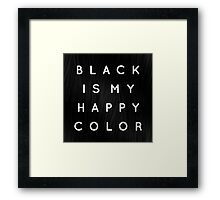 Black is my happy color quote Framed Print