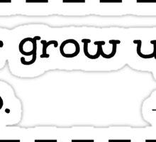 Never grow up, it's a trap. -Peter Pan Sticker