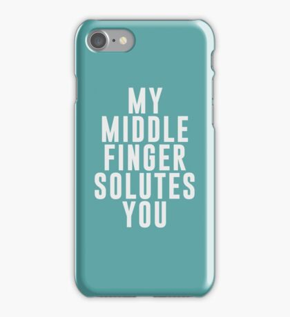 My middle finger solutes you iPhone Case/Skin