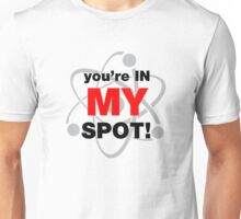 You're In My Spot Unisex T-Shirt