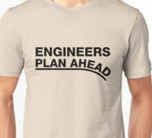 Engineers Plan Ahead Unisex T-Shirt