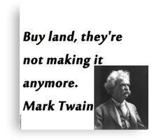 Buy Land - Mark Twain Canvas Print