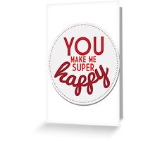 You Make Me Super Happy Greeting Card