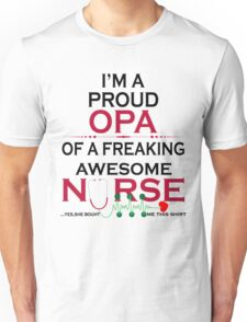 I Am A Proud Opa Of A Freaking Awesome Nurse Unisex T-Shirt