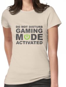 Do Not Disturb, Gaming Mode Activated. Womens Fitted T-Shirt