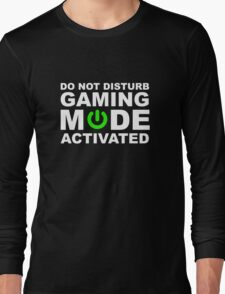 Do Not Disturb, Gaming Mode Activated. Long Sleeve T-Shirt