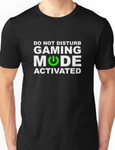 Do Not Disturb, Gaming Mode Activated. Unisex T-Shirt
