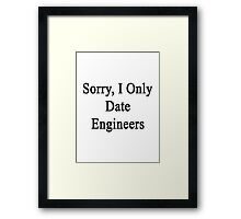 Sorry, I Only Date Engineers  Framed Print