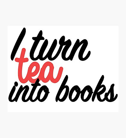 I turn tea into books Photographic Print