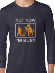 Not Now, I'm Busy. Vintage Gaming Humor Long Sleeve T-Shirt
