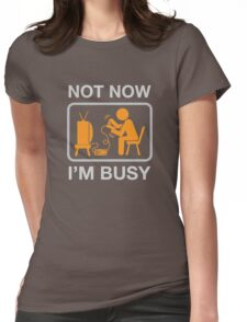 Not Now, I'm Busy. Vintage Gaming Humor Womens Fitted T-Shirt