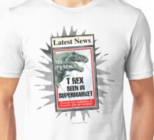 Latest News - T Rex Seen In Supermarket Unisex T-Shirt