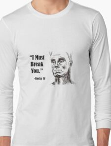 Rocky IV Ivan Drago I Will Break You Illustrated Movie Quote   Long Sleeve T-Shirt