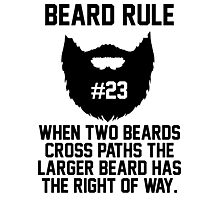 Beard Rule #23 When Two Beards Cross Paths the Larger Beard Has The Right Of Way Photographic Print