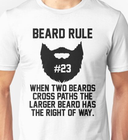 Beard Rule #23 When Two Beards Cross Paths the Larger Beard Has The Right Of Way Unisex T-Shirt
