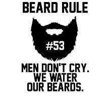 Beard Rule 53 Men Don't Cry We Water Our Beards Photographic Print