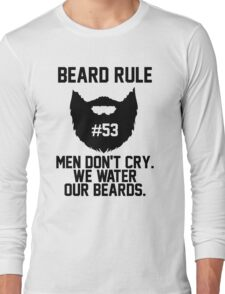 Beard Rule 53 Men Don't Cry We Water Our Beards Long Sleeve T-Shirt