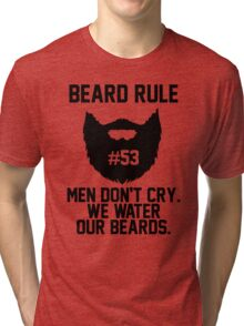 Beard Rule 53 Men Don't Cry We Water Our Beards Tri-blend T-Shirt