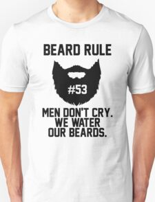 Beard Rule 53 Men Don't Cry We Water Our Beards T-Shirt