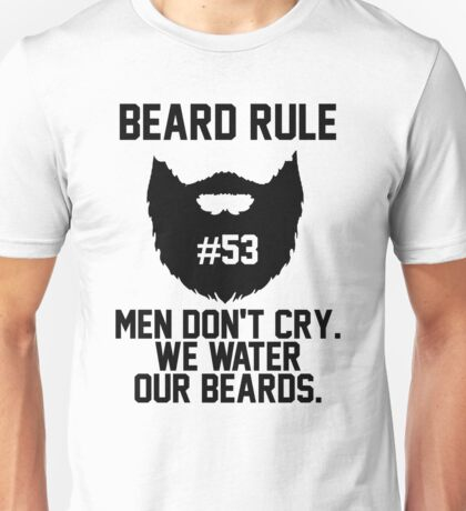 Beard Rule 53 Men Don't Cry We Water Our Beards Unisex T-Shirt