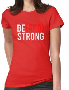 Be(ard) Strong Womens Fitted T-Shirt