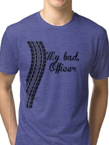 My Bad Officer Tri-blend T-Shirt