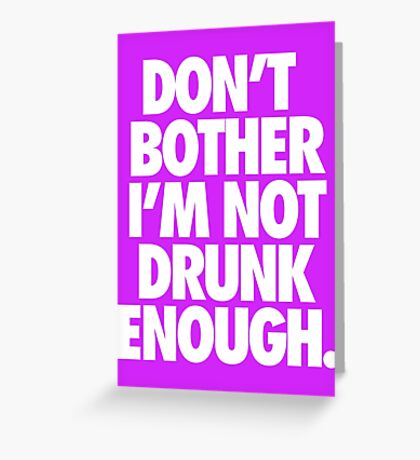 DON'T BOTHER I'M NOT DRUNK ENOUGH. - Alternate Greeting Card