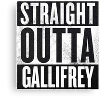 Straight Outta Gallifrey Canvas Print