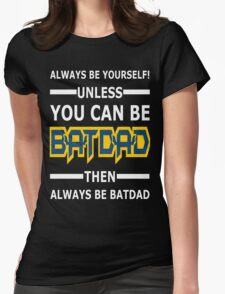 Batdad - Always Be Yourself  Womens Fitted T-Shirt