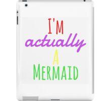 I'm actually a mermaid  iPad Case/Skin