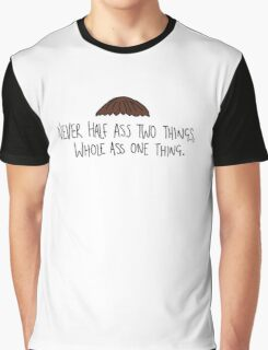 Never half ass two things, whole ass one thing. Graphic T-Shirt