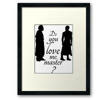 Do you love me, master?  Framed Print