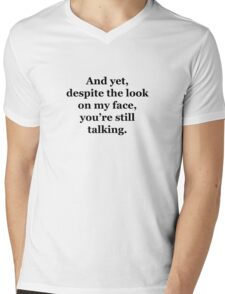 And Yet, Despite the Look on my Face, You're Still Talking Mens V-Neck T-Shirt
