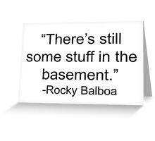 Rocky Balboa Movie Quote There's Still Some Stuff in the Basement Stallone Inspirational Boxing Greeting Card