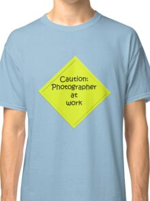 Caution: Photographer at work Classic T-Shirt