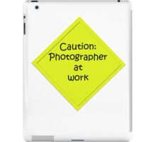 Caution: Photographer at work iPad Case/Skin