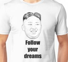Kim Jong Un Follow Your Dreams Unisex T-Shirt