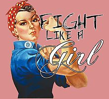 Fight like a Girl, Rosie Riveter by PingusTees