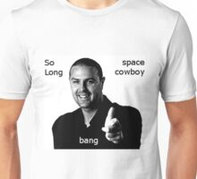 Paddy SpaceCowboy Bang So Long Aye Unisex T-Shirt
