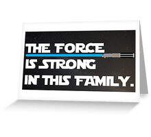 The Force is Strong  Greeting Card