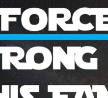 The Force is Strong  Sticker