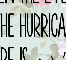 In the eye of the hurricane // there is quiet Sticker