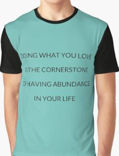 Doing what you love is the cornerstone of having abundance in your life Graphic T-Shirt