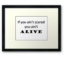 You Ain't Alive Framed Print