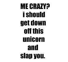 Me Crazy awesome funny unicorn Photographic Print