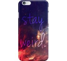 STAY WEIRD ~ iPhone Case/Skin