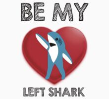Be My Left Shark Valentine - Super Bowl Halftime Shark 2015 by T-Shirt T-Shirt Land