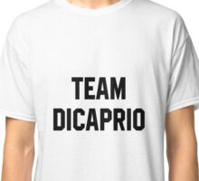 Team Dicaprio - Black Text Classic T-Shirt
